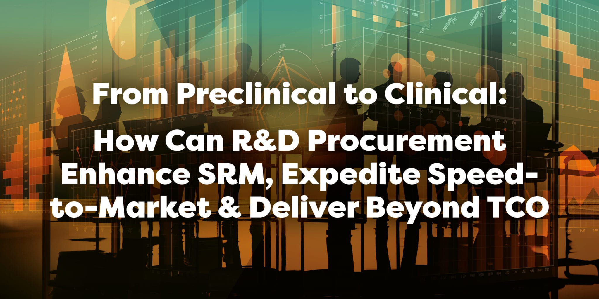 From Preclinical to Clinical: How Can R&D Precurement Enhance SRM, Expedite Speed to market & DEliver beyond TCO